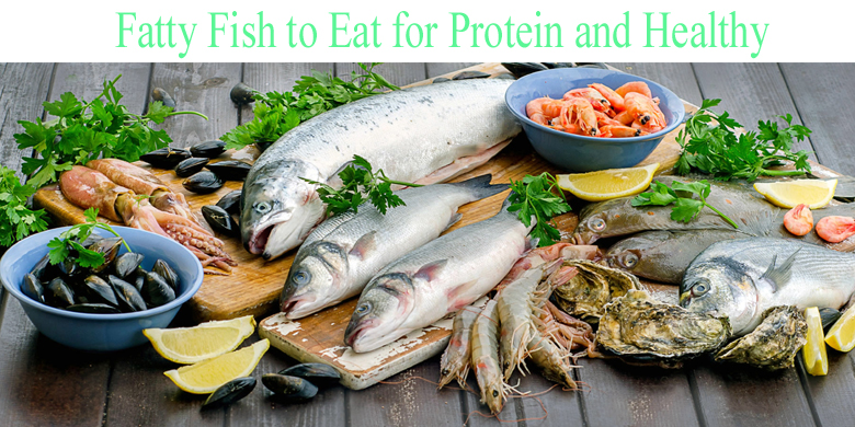 Fatty Fish to eat for protein and healthy