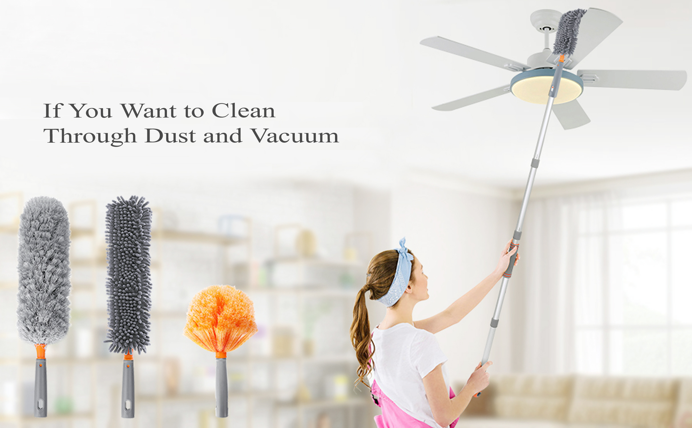 If You Want to Clean Through Dust and Vacuum